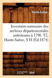 Inventaire-Sommaire Des Archives D�partementales Ant�rieures � 1790. T2, Haute-Sa�ne, S H (�d.1874)