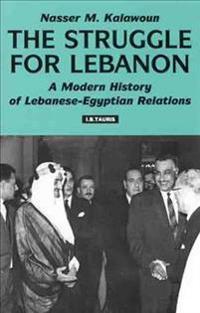 The Struggle for Lebanon: A Modern History of Lebanese-Egyptian Relations