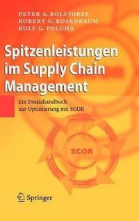 Spitzenleistungen Im Supply Chain Management: Ein Praxishandbuch Zur Optimierung Mit SCOR