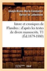 Istore Et Croniques de Flandres: D'Apres Les Textes de Divers Manuscrits. T1 (Ed.1879-1880)