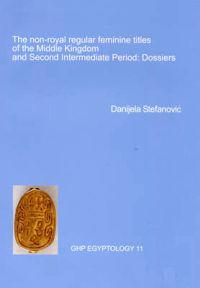 The Non-Royal Regular Feminine Titles of the Middle Kingdom and Second Intermediate Period