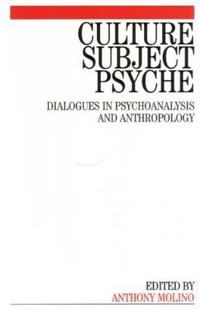 Culture, subject, psyche - dialogues in psychoanalysis and anthropology