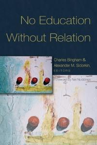 No Education Without Relation: Foreword by Nel Noddings