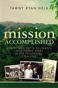 Mission Accomplished: Robert and Metta Silliman's Missionary Work in the Philippines, 1924-1966