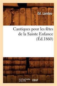 Cantiques Pour Les Faates de La Sainte Enfance, (A0/00d.1860)