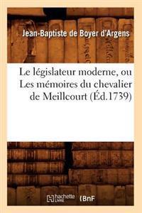 Le L�gislateur Moderne, Ou Les M�moires Du Chevalier de Meillcourt (�d.1739)