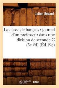 La Classe de Fran�ais: Journal d'Un Professeur Dans Une Division de Seconde C (3e �d) (�d.19e)