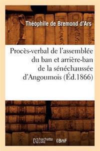 Proc s-Verbal de l'Assembl e Du Ban Et Arri re-Ban de la S n chauss e d'Angoumois ( d.1866)