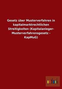 Gesetz Uber Musterverfahren in Kapitalmarktrechtlichen Streitigkeiten (Kapitalanleger- Musterverfahrensgesetz - Kapmug)