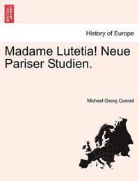 Madame Lutetia! Neue Pariser Studien.