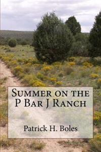 Summer on the P Bar J Ranch