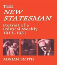 The New Statesman: Portrait of a Political Weekly, 1913-1931