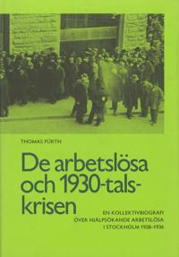 De arbetslösa och 1930-talskrisen : en kollektivbiografi över hjälpsökande arbetslösa i Stockholm 1928-1936 = The unemployed and the crisis of the nineteen thirties : a collective biography of applicants for unemployment relief in Stockholm 1928-1936