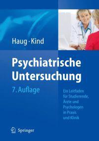 Psychiatrische Untersuchung: Ein Leitfaden Fur Studierende, Arzte Und Psychologen In Praxis Und Klinik