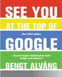 See You at the Top of Google: Search Engine Optimization Made Effective and Simple