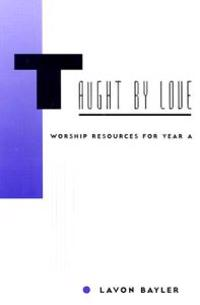 Taught by Love: Worship Resources for Year A