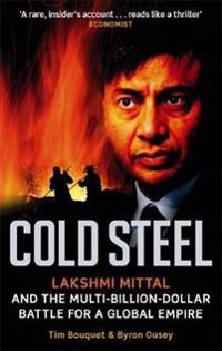 Cold steel - lakshmi mittal and the multi-billion-dollar battle for a globa