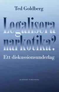Legalisera narkotika? : ett diskussionsunderlag