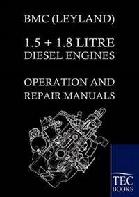 BMC (Leyland) 1.5 + 1.8 Litre Diesel Engines Operation and Repair Manuals