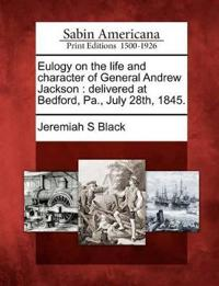 Eulogy on the Life and Character of General Andrew Jackson