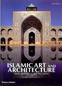 Islamic Art and Architecture: From Isfahan to the Taj Mahal