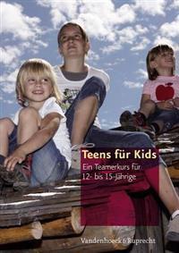 Teens Fur Kids: Ein Teamerkurs Fur 12- Bis 15-Jahrige. Im Auftrag Des Amtes Fur Kirchliche Dienste (Akd) in Berlin
