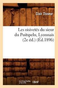 Les Oisivet�s Du Sieur Du Puitspelu, Lyonnais (2e �d.) (�d.1896)
