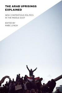 Arab Uprisings Explained: New Contentious Politics in the Middle East