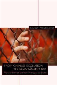 From Chinese Exclusion to Guantanamo Bay