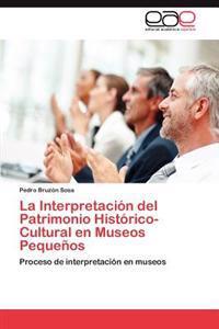 La Interpretacion del Patrimonio Historico-Cultural En Museos Pequenos