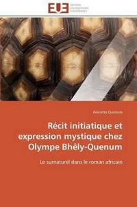 R�cit Initiatique Et Expression Mystique Chez Olympe Bh�ly-Quenum