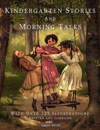Kindergarten Stories and Morning Talks with Over 125 Illustrations