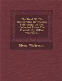 The Bard Of The Dimbovitza: Rovmanian Folk-songs. 2d Ser. Collected From The Peasants By Hélène Vacaresco...