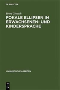 Fokale Ellipsen in Erwachsenen- Und Kindersprache