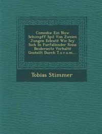 Comedia: Ein Nuw Schimpff Spil Von Zweien Jungen Eeleute Wie Sey Sich In Furfallender Reiss Beiderseitz Verhalte Gestellt Durch T.s.v.s.m....