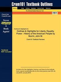 Outlines & Highlights for Liberty, Equality, Power : History of the American People