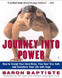 Journey Into Power: How to Sculpt Your Ideal Body, Free Your True Self, and Transform Your Life with Yoga