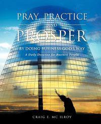 Pray, Practice and Prosper by Doing Business God's Way