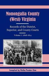 Monongalia County, (West Virginia, Records of the District, Superior and County Courts, Volume 7