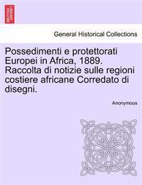 Possedimenti E Protettorati Europei in Africa, 1889. Raccolta Di Notizie Sulle Regioni Costiere Africane Corredato Di Disegni.