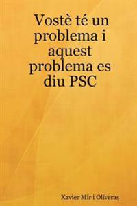 Voste te un problema i aquest problema es diu PSC