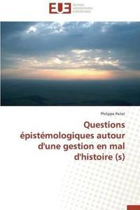 Questions �pist�mologiques Autour d'Une Gestion En Mal d'Histoire (S)