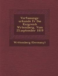 Verfassungs-Urkunde Fur Das K Nigreich W Rtemberg, Vom 25.September 1819