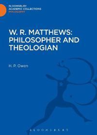 W. R. Matthews: Philosopher and Theologian