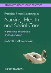 Practice-Based Learning in Nursing, Health and Social Care: Mentorship, Facilitation and Supervision