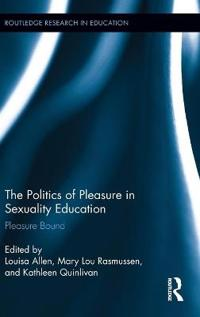 Interrogating the Politics of Pleasure in Sexuality Education