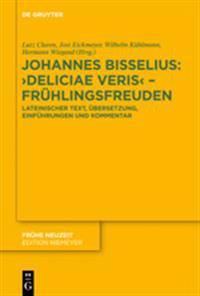 Johannes Bisselius: Deliciae Veris - Frühlingsfreuden: Lateinischer Text, Übersetzung, Einführungen Und Kommentar