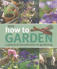 Rhs how to garden - a practical introduction to gardening
