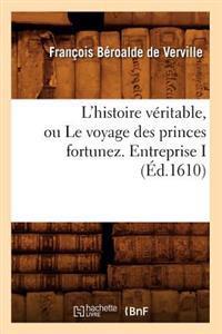 L'Histoire V�ritable, Ou Le Voyage Des Princes Fortunez. Entreprise I (�d.1610)