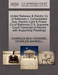United Railways & Electric Co of Baltimore V. Consolidated Gas, Electric Light & Power Co of Baltimore U.S. Supreme Court Transcript of Record with Supporting Pleadings